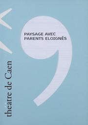 Programme de Salle : Paysage avec parents éloignés. 2003/2004, Théâtre de Caen |