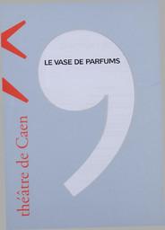 Programme de Salle : Vase de Parfums (Le). 2004/2005, Théâtre de Caen |