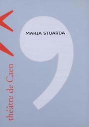 Programme de Salle : Maria Stuarda. 2004/2005, Théâtre de Caen |