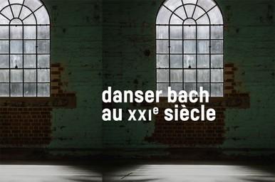 Danser Bach au XXIe siècle |
