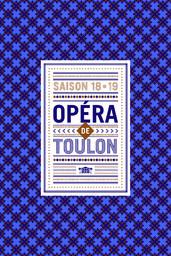 Opéra de Toulon - Brochure de Saison. 2018/2019, Opéra de Toulon   