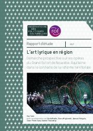 L'art lyrique en région : démarche prospective sur les opéras du Grand Est et de Nouvelle-Aquitaine dans le contexte de la réforme territoriale |